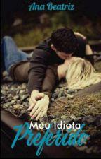 Meu Idiota Preferido by AnaBeatriz309716