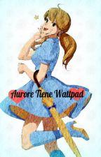 Aurore Tiene Wattpad by GatitaKawaii