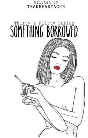 Something Borrowed (Thirty & Flirty, #2) by TeaNHeartache
