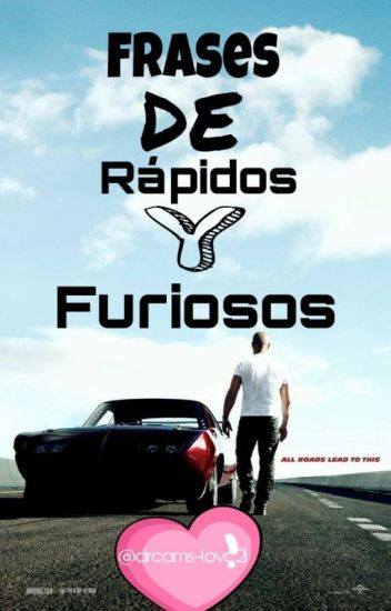 Frases De Rapidos Y Furiosos Dreams Love21 Wattpad