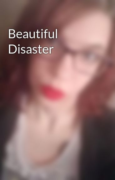 Beautiful Disaster by x0xvampirex0x