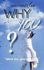 Why You ? by Sucianiztxx
