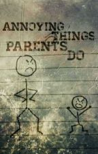 Annoying Things Adults Do by Writeaholic4567