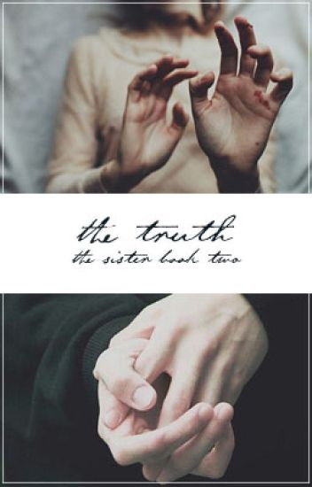 The Truth | The Sister book 2 | HP Fanfic | - Taylor - Wattpad