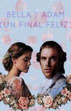 Bella & Adam (un final feliz) by anahardy789