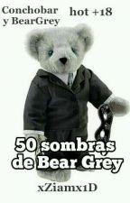 50 Sombras De BearGrey (BearGreyY Conchobar Hot +18) by xZiamx1D