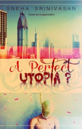 A Perfect Utopia?
