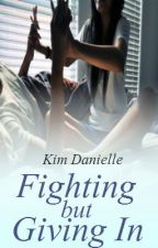 Fighting but Giving In by KimDanielle