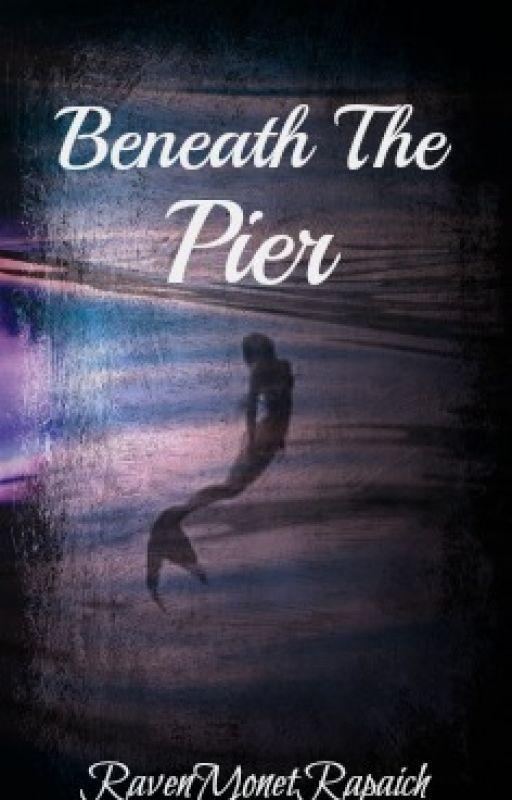 Beneath The Pier by RavenMonetRapaich