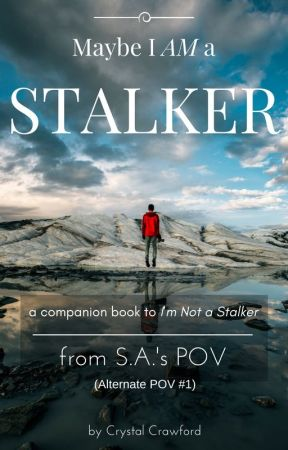 Maybe I AM a Stalker [Hunter's POV/I'm Not a Stalker] by CCrawfordWriting