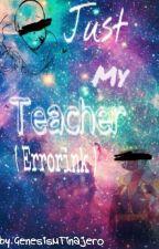 Just my teacher 🎭 (errorink ) by GenesisMTinajero