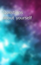 Questions  about  yourself   by ForeverBunnies