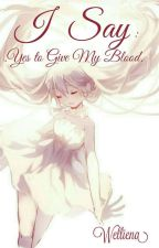 I Say : Yes To Give My Blood by Welliena