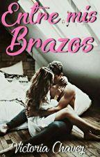 Entre Mis Brazos [EDITANDO] by 1VictoriaChavez
