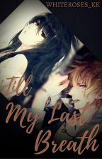 'Till My Last Breath [Complete] by whiteroses_KK