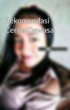Rekomendasi Cerita Dewasa by Aldea_Trecytrenyca07