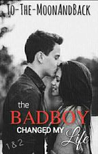 The badboy changed my life 1 & 2 by To-The-MoonAndBack