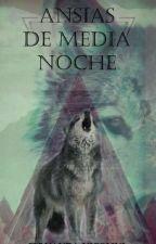 ANSIAS DE MEDIA NOCHE by MFernandaRN3
