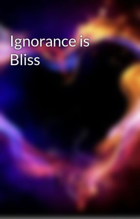 Ignorance is Bliss by staticSilence12