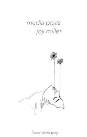 Media posts ; Joji Miller by lavenderlovey