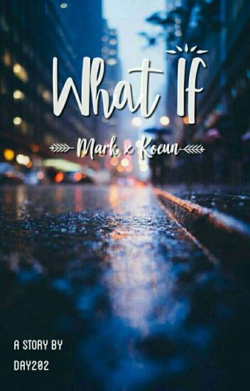 WHAT IF? (mark + koeun)