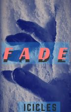 F A D E by IciclesandMarbles