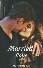 Married Love...(#Series 1) ✔ by Aditi1405