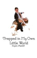 Trapped in My Own Little World  by IveYeedMyLastHaw
