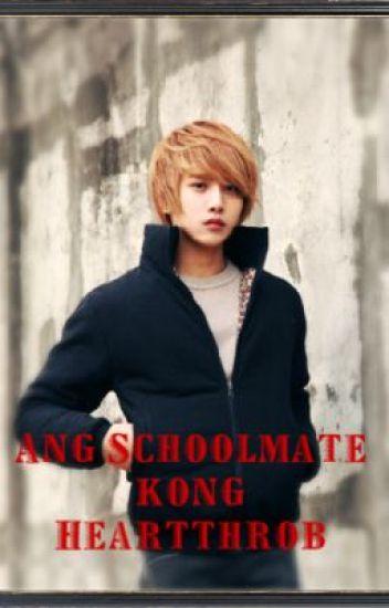 Ang Schoolmate Kong Heartthrob