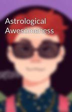 Astrological Awesomeness by walkerofthestars