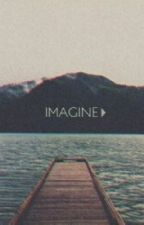 I M A G I N E by complexxxities