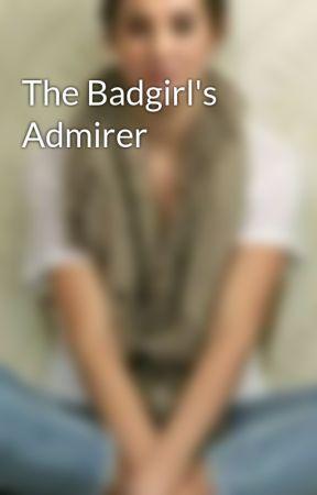 The Badgirl's Admirer by _belindersss