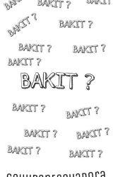 BAKIT? by gewipantasyadora