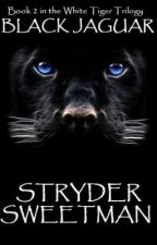 Black Jaguar (Book 2 in the White Tiger Trilogy) by StryderSweetman