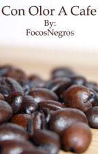 Con Olor A Cafe by FocosNegros