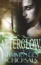 Afterglow- Stimmen des Schicksals by eternalwayfarer