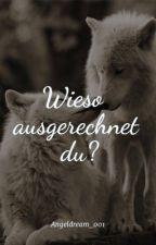 Wieso ausgerechnet du? (BoyxBoy) by Angeldream_001