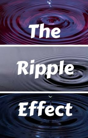 The Ripple Effect by Dollop_Of_Icecream
