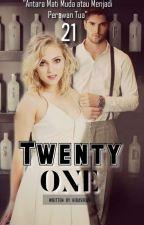 Twenty One [COMPLETE]  by kiraviravi