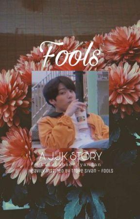 ○●Fools●○ [J.J.K] by kinktanseonyandan