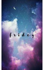 Friday [kth;psy] by RolinessDear