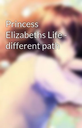 Princess Elizabeths Life - different path by Skyestriker
