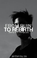 From Ruin To Rebirth | coming soon by goldslut