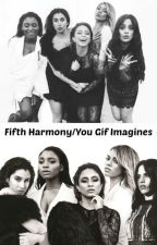 Fifth Harmony&Camila/You Gif imagines by Ginny_Potter7