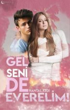 Gel Seni De Everelim!~Tamamlandı~ by hantal_kedi