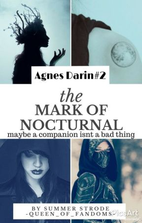 The Mark Of Nocturnal | Agnes Darin #2 by -queen_of_fandoms-