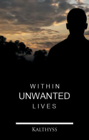 Within Unwanted Lives by Kalthyss