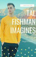 Tal Fishman Imagines by heyitsmiahh__