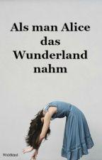 Als man Alice das Wunderland nahm by Waldkind