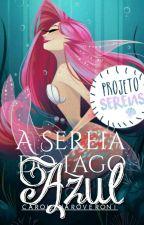A Sereia do Lago Azul - (HIATUS  ATÉ  A SEGUNDA ORDEM) by CarolinaRoveroni